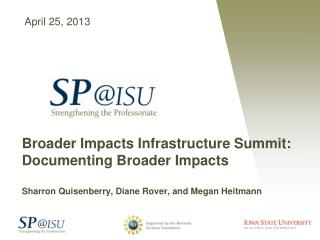 Broader Impacts Infrastructure Summit: Documenting Broader Impacts Sharron  Quisenberry , Diane Rover, and Megan  Heitm