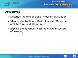 Describe the role of trade in Muslim civilization. Identify the traditions that influenced Muslim art, architecture, an