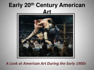 Early 20 th  Century American Art