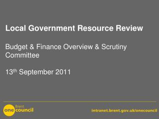 Local Government Resource Review Budget & Finance Overview & Scrutiny Committee 13 th  September 2011