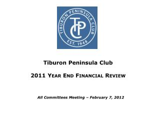 Tiburon Peninsula Club 2011 Year End Financial Review