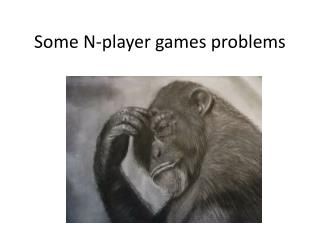 Some N-player games problems
