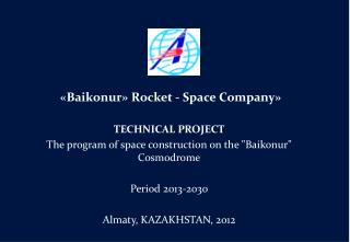 « Baikonur » Rocket - Space Company » TECHNICAL PROJECT The program of space construction on the