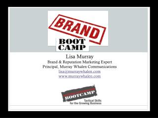 Lisa Murray Brand & Reputation Marketing Expert Principal, Murray Whalen Communications lisa@murraywhalen.com www.murra