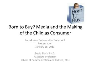 Born to Buy? Media and the Making of the Child as Consumer