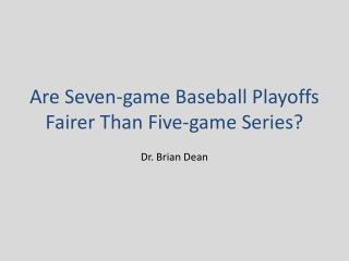 Are Seven-game Baseball Playoffs Fairer Than Five-game Series?