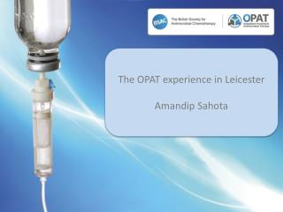 The OPAT experience in Leicester Amandip Sahota