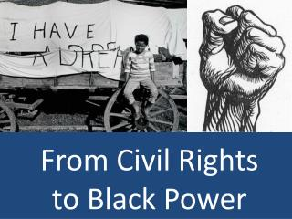 From  Civil Rights to Black Power