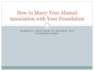 How to Marry Your Alumni Association with Your Foundation