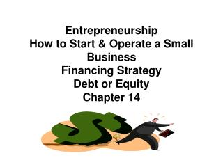 Entrepreneurship  How  to Start & Operate a Small Business Financing Strategy Debt or  Equity  Chapter  14