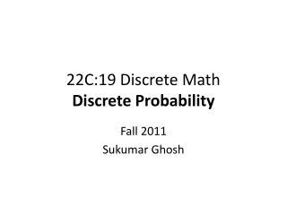 22C:19 Discrete Math Discrete Probability