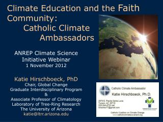 ANREP Climate Science Initiative Webinar 1 November 2012 Katie Hirschboeck, PhD Chair, Global Change Graduate Interdisc