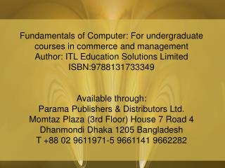Fundamentals of Computer: For undergraduate courses in commerce and management Author: ITL Education Solutions Limited