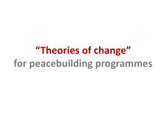 """""""Theories of change"""" for peacebuilding programmes"""