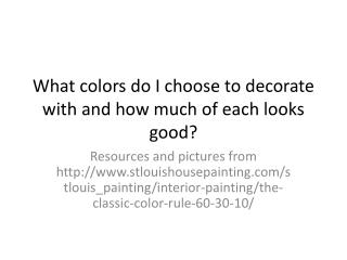 What colors do I choose to decorate with and how much of each looks good?