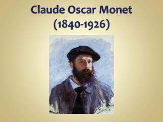 Claude Oscar Monet (1840-1926 )
