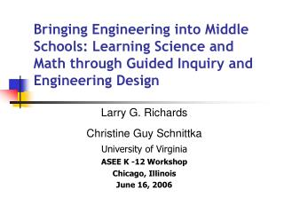 bringing engineering into middle schools: learning science and math through guided inquiry and engineering design
