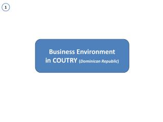 Business Environment i n COUTRY  ( Dominican Republic )
