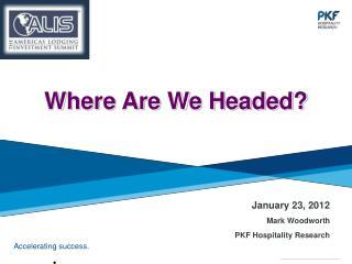 January 23, 2012 Mark  Woodworth PKF  Hospitality  Research