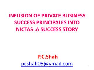 INFUSION  OF PRIVATE BUSINESS SUCCESS PRINCIPALES INTO  NICTAS :A SUCCESS STORY P.C.Shah pcshah05@ymail.com