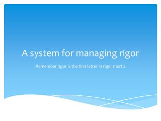 A system for managing rigor