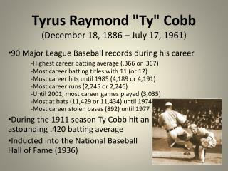 "Tyrus Raymond ""Ty"" Cobb (December 18, 1886 – July 17, 1961)"