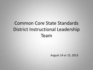 Common Core State Standards District Instructional Leadership Team