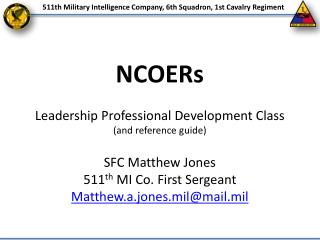 NCOERs Leadership Professional Development Class (and reference guide) SFC Matthew Jones 511 th  MI Co. First  Sergeant