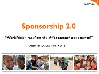"Sponsorship 2.0 ""World Vision redefines the  child sponsorship experience!"""