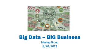 Big Data � BIG Business Meetup Group 8/20/2013