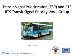 Transit Signal Prioritization (TSP) and RTS RTS Transit Signal Priority Work Group