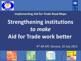 Implementing Aid-for-Trade Road Maps  Strengthening institutions  to  make  Aid  for Trade work better 4 th GR AfT, Gen