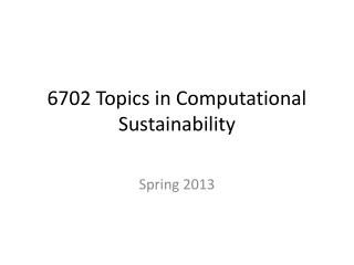 6702 Topics in Computational Sustainability