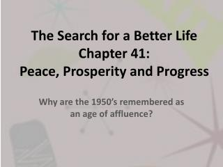 The Search for a Better Life Chapter 41:  Peace, Prosperity and Progress