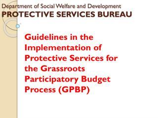 Department of Social Welfare and Development PROTECTIVE SERVICES BUREAU