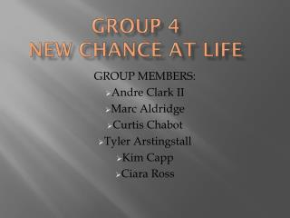 GROUP 4 NEW CHANCE AT LIFE