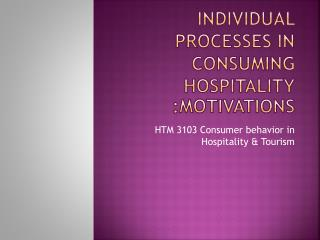 Individual processes in consuming Hospitality :Motivations