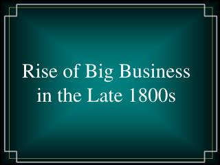 Rise of Big Business in the Late 1800s