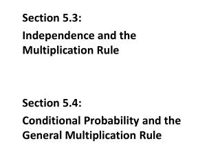 Section 5.3:  Independence and the Multiplication Rule Section 5.4:  Conditional Probability and the General Multiplica