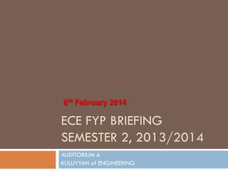 ECE FYP BRIEFING  SEMESTER 2, 2013/2014