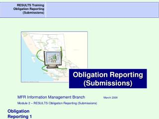 MFR Information Management Branch	       March 2009 Module 2 – RESULTS Obligation Reporting (Submissions)
