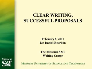 CLEAR WRITING, SUCCESSFUL PROPOSALS February 8, 2011 Dr.  Daniel Reardon The  Missouri S&T Writing Center