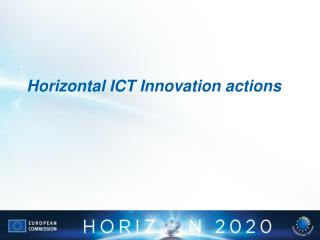 Horizontal ICT Innovation actions