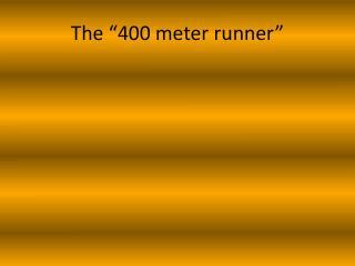 """The """"400 meter runner"""""""