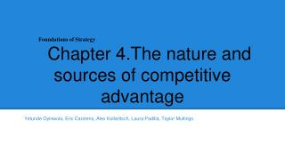Foundations of Strategy Chapter 4.The nature and sources of competitive advantage