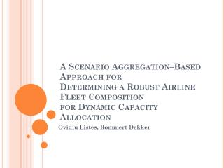 A Scenario Aggregation�Based Approach for Determining a Robust Airline Fleet Composition for Dynamic Capacity Allocatio