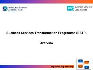 Business Services Transformation Programme (BSTP) Overview