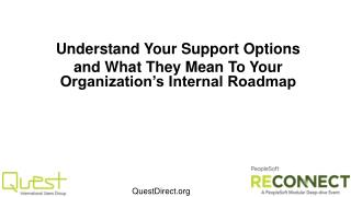 Understand Your Support Options  and  What They Mean To Your Organization's Internal Roadmap