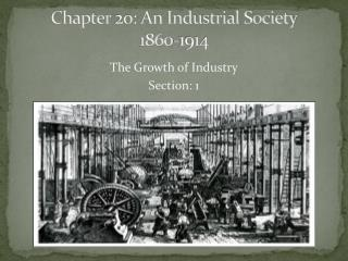 Chapter 20: An Industrial  Society 1860-1914