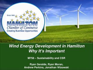 Wind Energy Development in Hamilton Why It's Important M758 – Sustainability and CSR Ryan  Geralde , Ryan Moran,  Andre